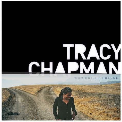 2008 – Our Bright Future   About Tracy Chapman