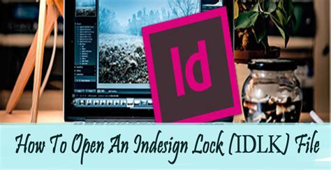 [Fixed] How to Open An InDesign Lock (IDLK) File?File